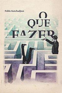 O QUE FAZER - KATCHADJIAN, PABLO