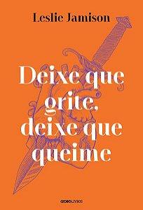 DEIXE QUE GRITE, DEIXE QUE QUEIME - JAMISON, LESLIE