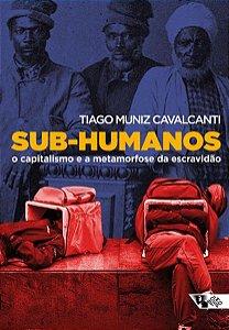 SUB-HUMANOS - MUNIZ CAVALCANTI, TIAGO