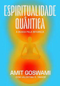 ESPIRITUALIDADE QUÂNTICA - GOSWAMI, AMIT