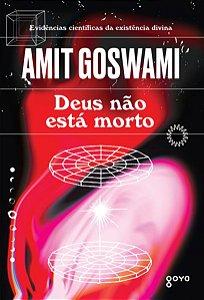 DEUS NÃO ESTÁ MORTO - GOSWAMI, AMIT