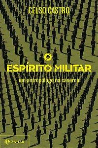 O ESPÍRITO MILITAR - CASTRO, CELSO