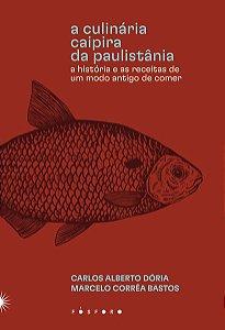 A CULINÁRIA CAIPIRA DA PAULISTÂNIA - DÓRIA, CARLOS ALBERTO