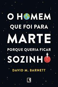 O HOMEM QUE FOI PARA MARTE PORQUE QUERIA FICAR SOZINHO - BARNETT, DAVID M.