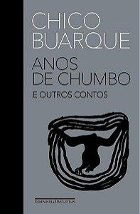 (PRÉ-VENDA) ANOS DE CHUMBO E OUTROS CONTOS - BUARQUE, CHICO