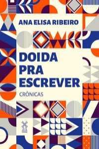 DOIDA PRA ESCREVER - RIBEIRO, ANA ELISA