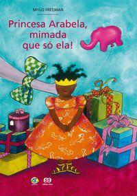 PRINCESA ARABELA, MIMADA QUE SÓ ELA! - FREEMAN, MYLO