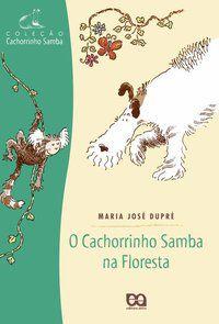 O CACHORRINHO SAMBA NA FLORESTA - DUPRÉ, MARIA JOSÉ