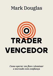 O TRADER VENCEDOR - DOUGLAS, MARK