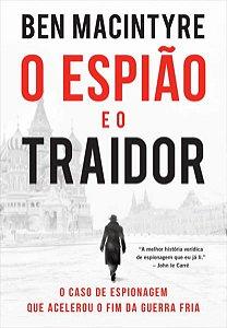 O ESPIÃO E O TRAIDOR - MACINTYRE, BEN