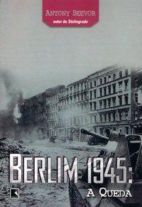 BERLIM 1945: A QUEDA - BEEVOR, ANTONY
