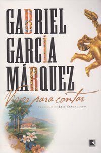 VIVER PARA CONTAR - GARCÍA MÁRQUEZ, GABRIEL