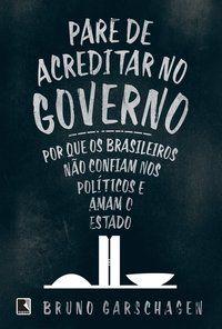 PARE DE ACREDITAR NO GOVERNO - GARSCHAGEN, BRUNO