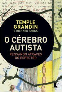 O CÉREBRO AUTISTA - GRANDIN, TEMPLE