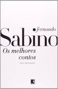 OS MELHORES CONTOS - SABINO, FERNANDO