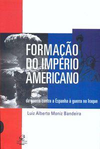 FORMAÇÃO DO IMPÉRIO AMERICANO - BANDEIRA, LUIZ ALBERTO MONIZ