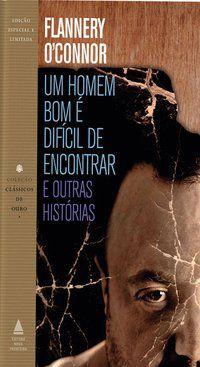 UM HOMEM BOM É DIFÍCIL DE ENCONTRAR E OUTRAS HISTÓRIAS - O CONNOR, FLANNERY