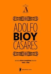 OBRAS COMPLETAS DE ADOLFO BIOY CASARES - VOLUME A - CASARES, ADOLFO BIOY