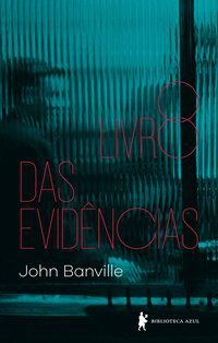 O LIVRO DAS EVIDÊNCIAS - BANVILLE, JOHN