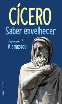 SABER ENVELHECER SEGUIDO DE A AMIZADE - VOL. 63 - CICERO