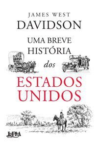 UMA BREVE HISTÓRIA DOS ESTADOS UNIDOS - DAVIDSON, JAMES WEST