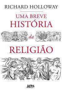 UMA BREVE HISTÓRIA DA RELIGIÃO - HOLLOWAY, RICHARD