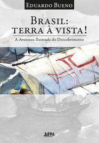 BRASIL: TERRA À VISTA! - BUENO, EDUARDO