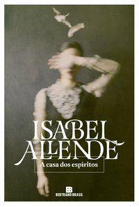 A CASA DOS ESPÍRITOS - ALLENDE, ISABEL