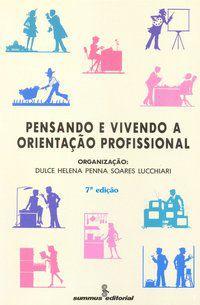 PENSANDO E VIVENDO A ORIENTAÇÃO PROFISSIONAL - LUCCHIARI, DULCE