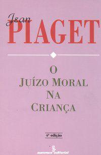 O JUÍZO MORAL NA CRIANÇA - PIAGET, JEAN
