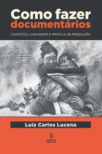 COMO FAZER DOCUMENTÁRIOS - LUCENA, LUIZ CARLOS PEREIRA