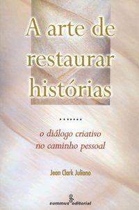 A ARTE DE RESTAURAR HISTÓRIAS - JULIANO, JEAN CLARK