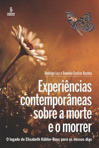 EXPERIÊNCIAS CONTEMPORÂNEAS SOBRE A MORTE E O MORRER - LUZ, RODRIGO