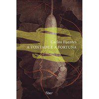 A VONTADE E A FORTUNA - FUENTES, CARLOS
