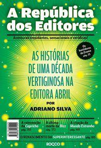 A REPÚBLICA DOS EDITORES - SILVA, ADRIANO