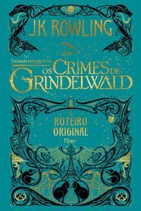 ANIMAIS FANTÁSTICOS - OS CRIMES DE GRINDELWALD - ROWLING, J.K.