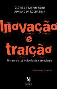 INOVAÇÃO E TRAIÇÃO - DE BARROS FILHO, CLÓVIS