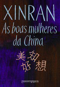 AS BOAS MULHERES DA CHINA - XINRAN,