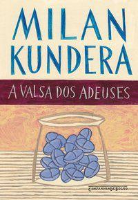 A VALSA DOS ADEUSES - KUNDERA, MILAN