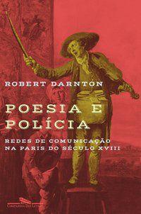 POESIA E POLÍCIA - DARNTON, ROBERT