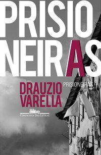 PRISIONEIRAS - VARELLA, DRAUZIO