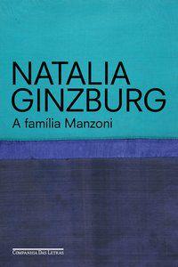 A FAMÍLIA MANZONI - GINZBURG, NATALIA