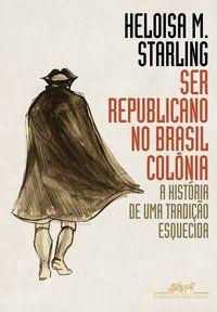 SER REPUBLICANO NO BRASIL COLÔNIA - STARLING, HELOISA MURGEL