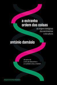 A ESTRANHA ORDEM DAS COISAS - DAMÁSIO, ANTÓNIO