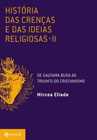 HISTÓRIA DAS CRENÇAS E DAS IDEIAS RELIGIOSAS - VOL. 2 - ELIADE, MIRCEA