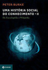 UMA HISTÓRIA SOCIAL DO CONHECIMENTO 2 - BURKE, PETER