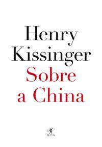SOBRE A CHINA - KISSINGER, HENRY