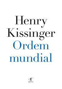 ORDEM MUNDIAL - KISSINGER, HENRY