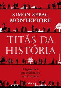 TITÃS DA HISTÓRIA - MONTEFIORE, SIMON SEBAG