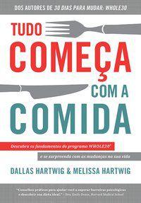 TUDO COMEÇA COM A COMIDA - HARTWIG, DALLAS